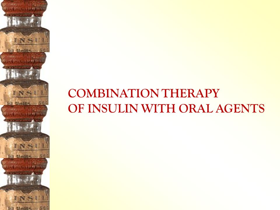 COMBINATION THERAPY OF INSULIN WITH ORAL AGENTS