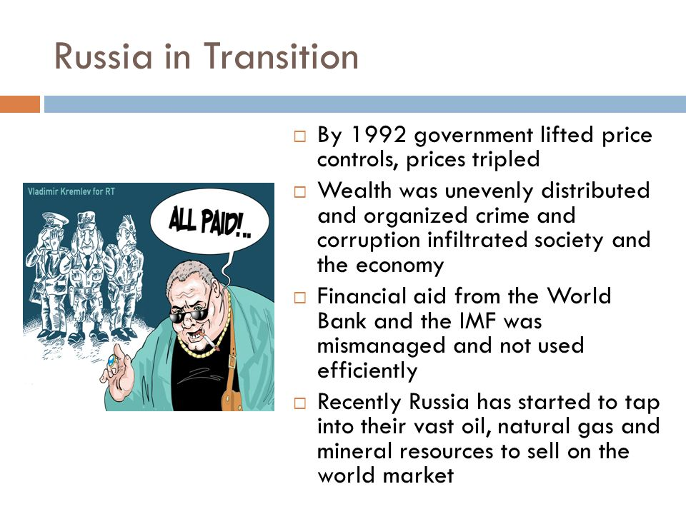 Russia in Transition By 1992 government lifted price controls, prices tripled.