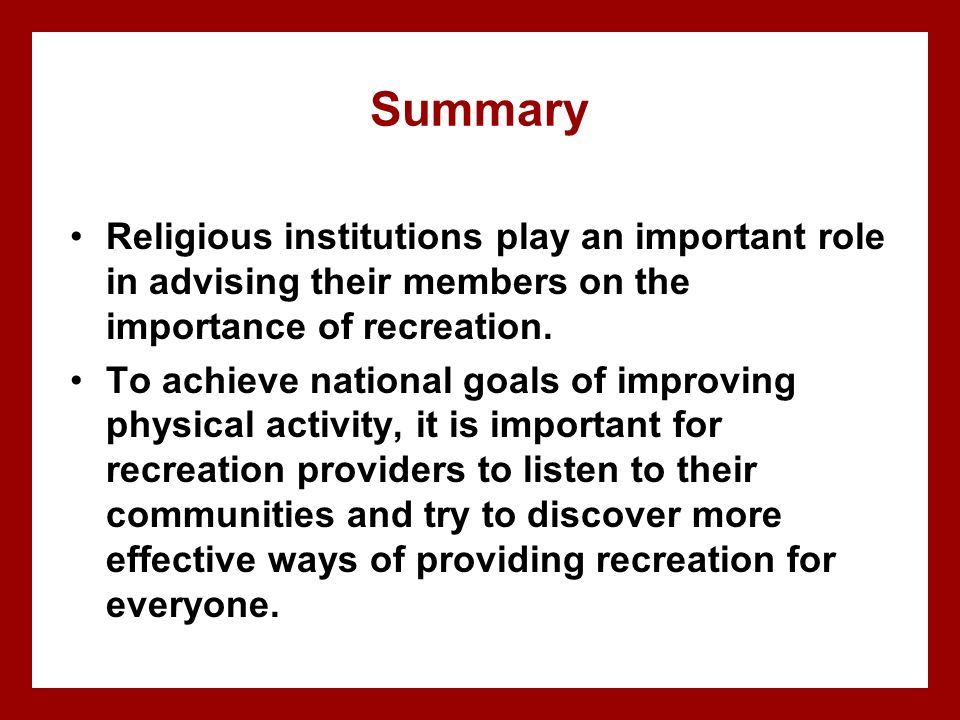 Summary Religious institutions play an important role in advising their members on the importance of recreation.