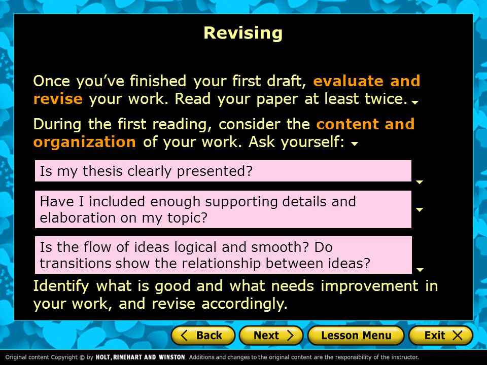 Revising Once you've finished your first draft, evaluate and revise your work. Read your paper at least twice.