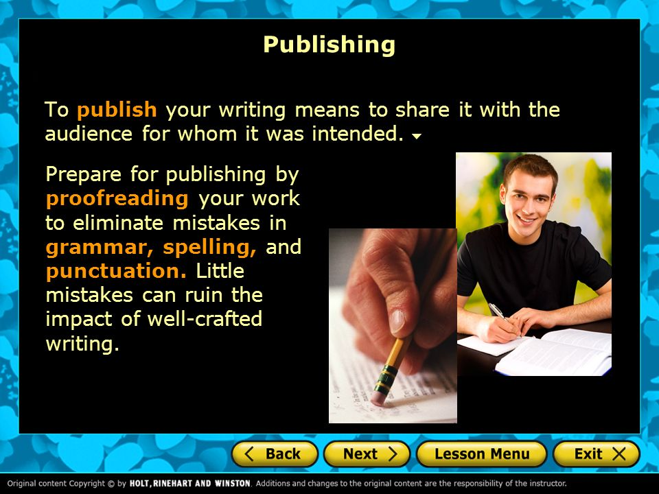 Publishing To publish your writing means to share it with the audience for whom it was intended.