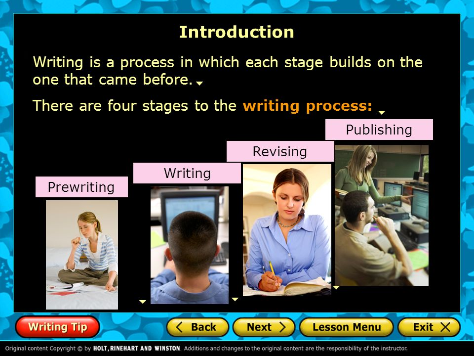 Introduction Writing is a process in which each stage builds on the one that came before. There are four stages to the writing process: