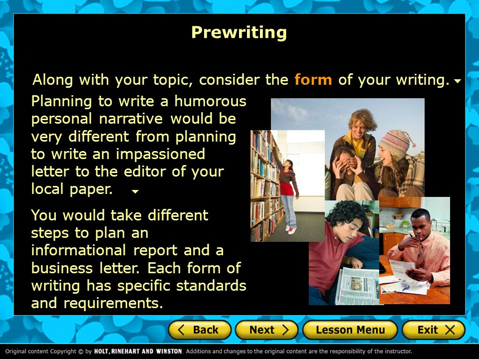 Prewriting Along with your topic, consider the form of your writing.
