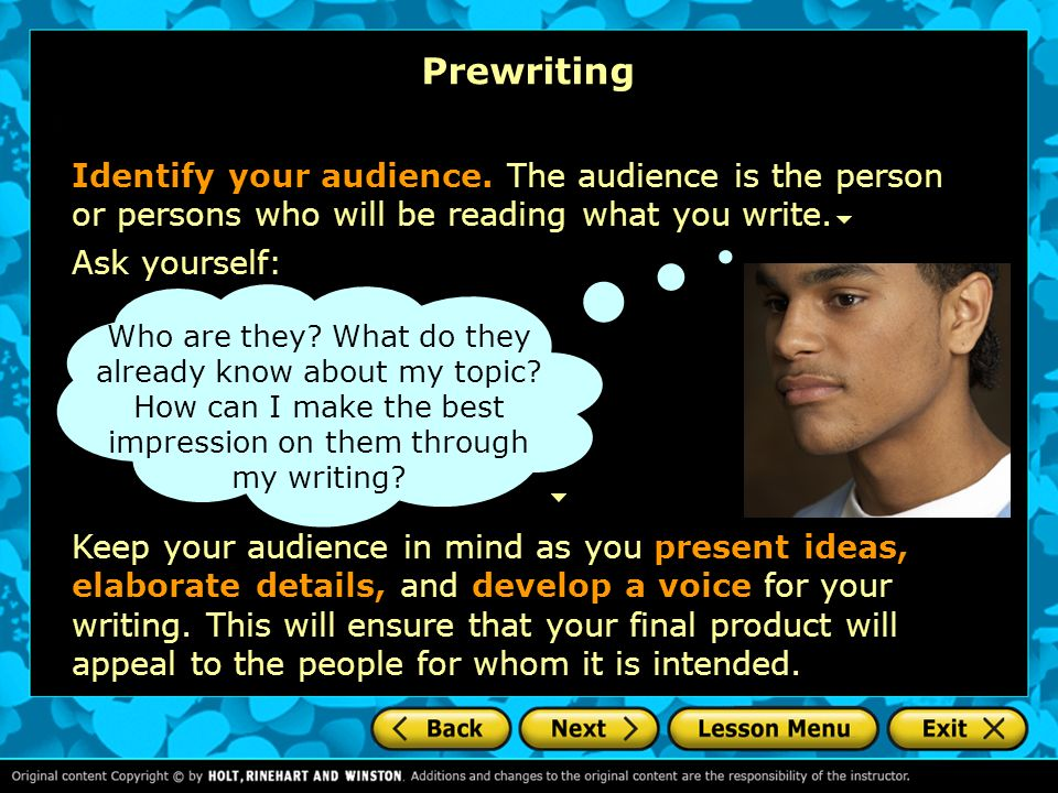Prewriting Identify your audience. The audience is the person or persons who will be reading what you write.