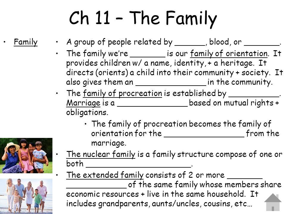 Ch 11 – The Family Family. A group of people related by ______, blood, or _______.