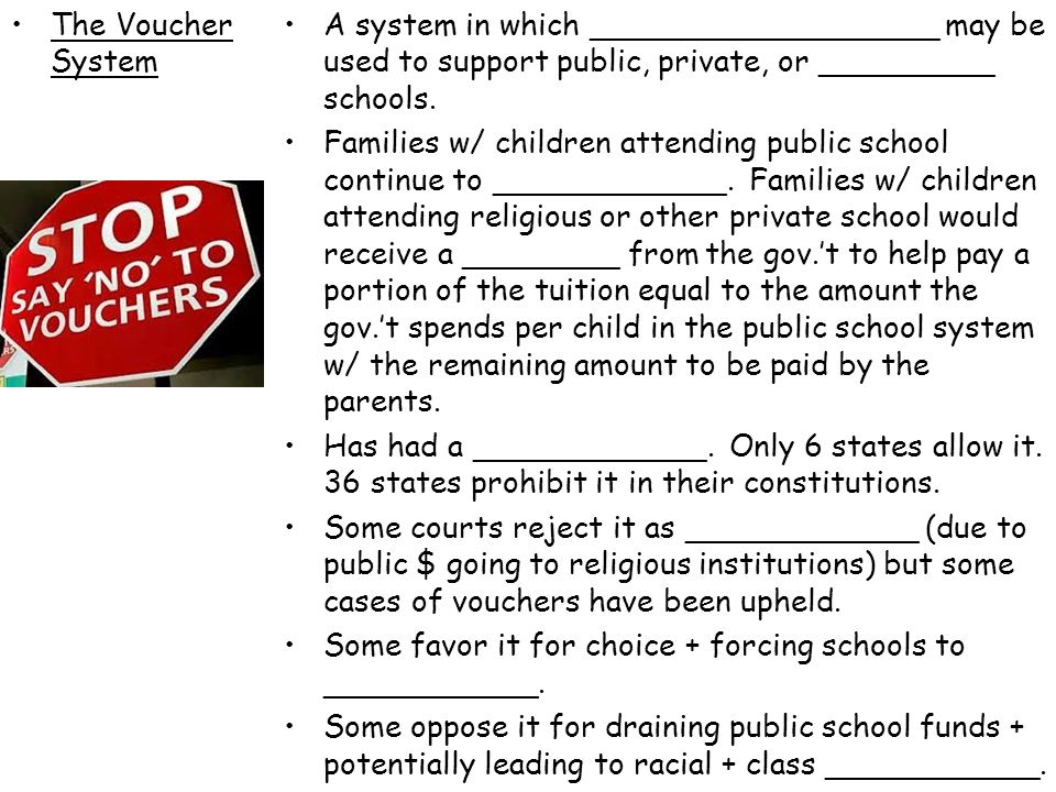 The Voucher System A system in which __________________ may be used to support public, private, or _________ schools.