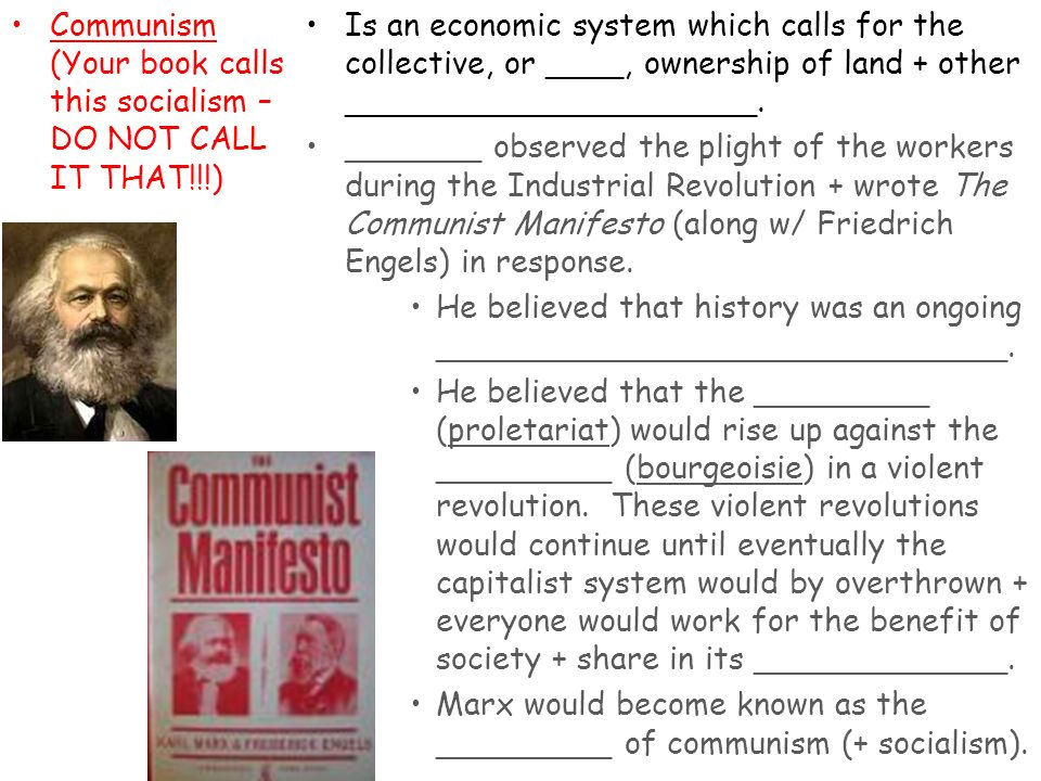 Communism (Your book calls this socialism – DO NOT CALL IT THAT!!!)