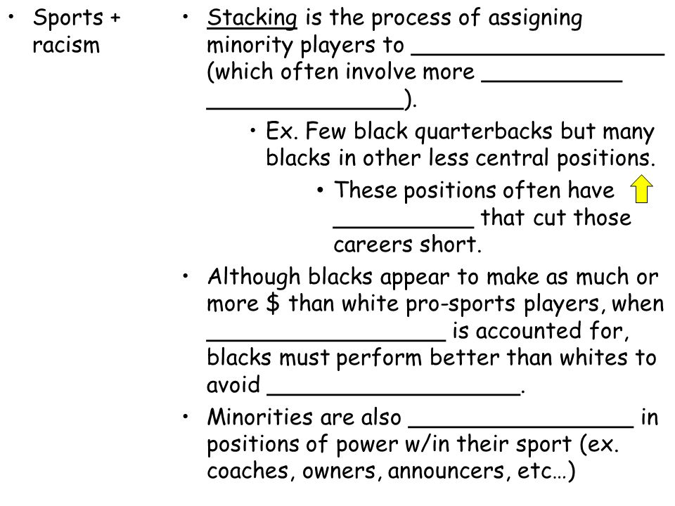 Sports + racism Stacking is the process of assigning minority players to __________________ (which often involve more __________ ______________).