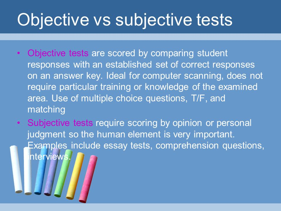 essay test vs objective test English examples for objective test - indeed, expression is the only objective test of knowledge and we cannot say that we really know until we can express our knowledge the revised test consisted of a single objective test, replacing the earlier two-test system how should there be, in the absence of.