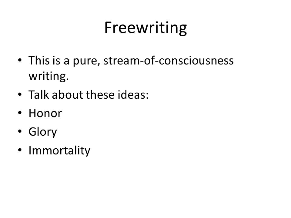 Freewriting This is a pure, stream-of-consciousness writing.