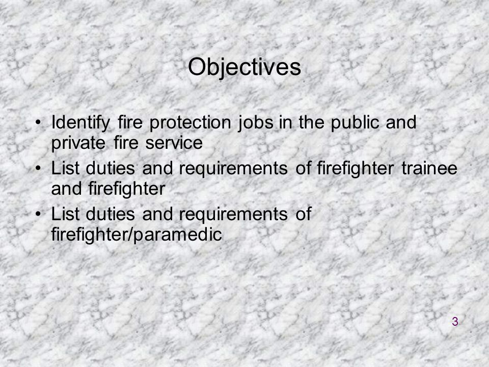 Objectives Identify fire protection jobs in the public and private fire service.