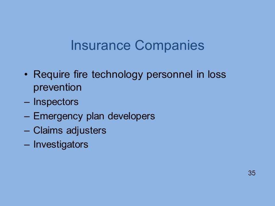 Insurance Companies Require fire technology personnel in loss prevention. Inspectors. Emergency plan developers.
