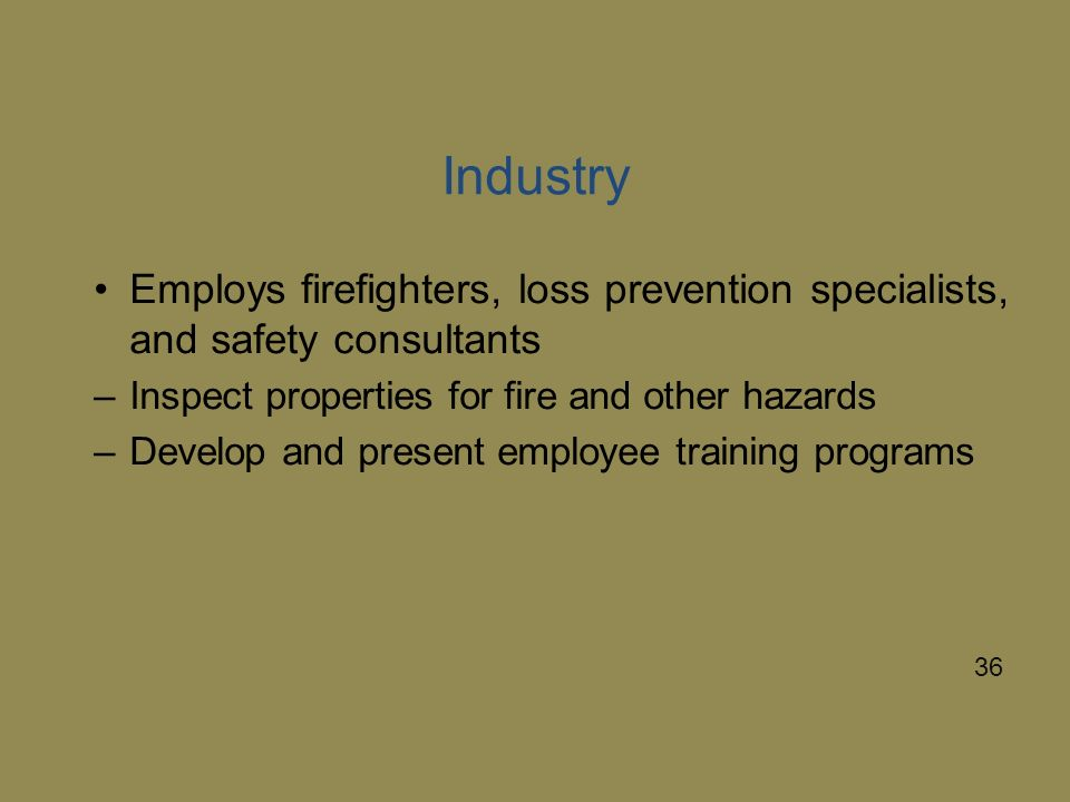 Industry Employs firefighters, loss prevention specialists, and safety consultants. Inspect properties for fire and other hazards.
