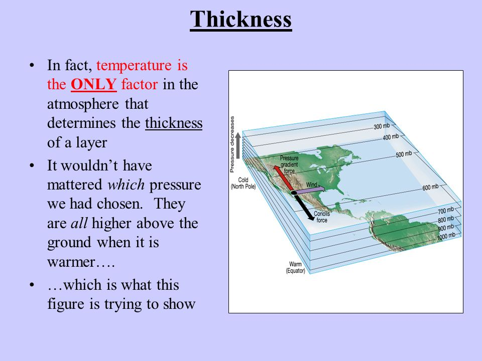 Thickness In fact, temperature is the ONLY factor in the atmosphere that determines the thickness of a layer.