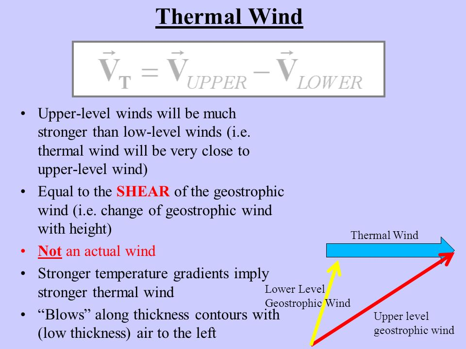 Thermal Wind Upper-level winds will be much stronger than low-level winds (i.e. thermal wind will be very close to upper-level wind)