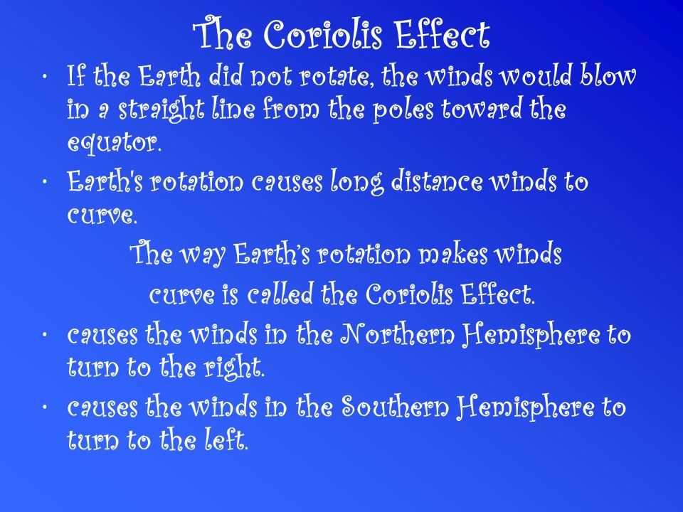 The Coriolis Effect If the Earth did not rotate, the winds would blow in a straight line from the poles toward the equator.