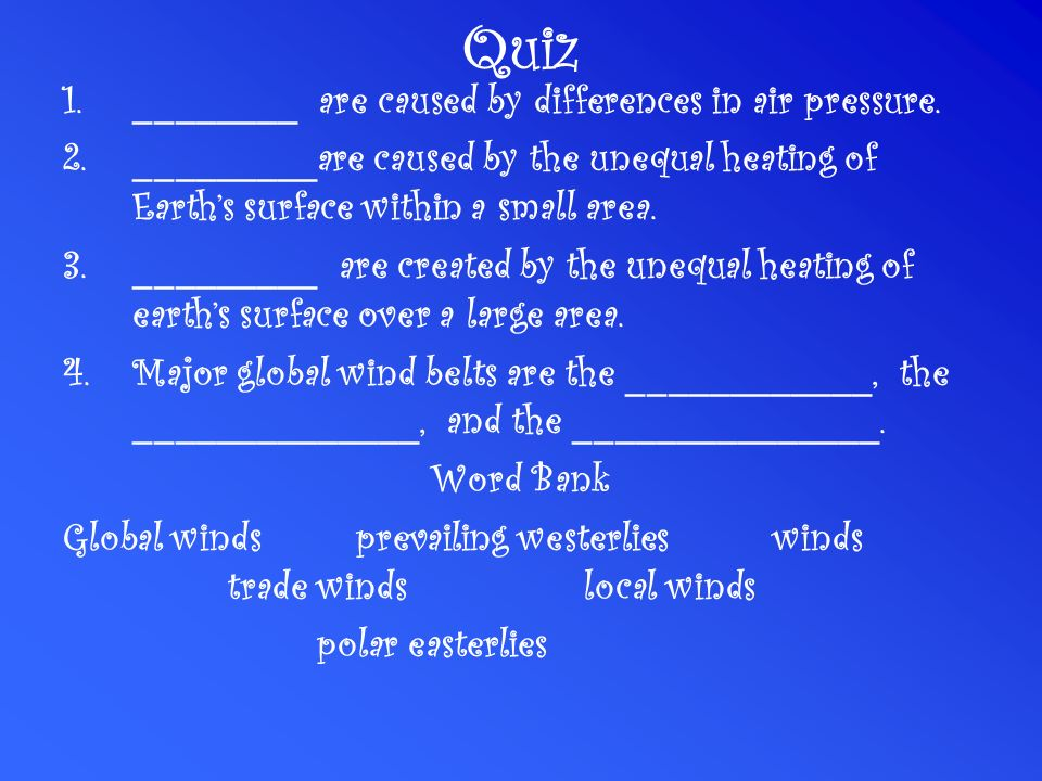 Quiz ________ are caused by differences in air pressure.
