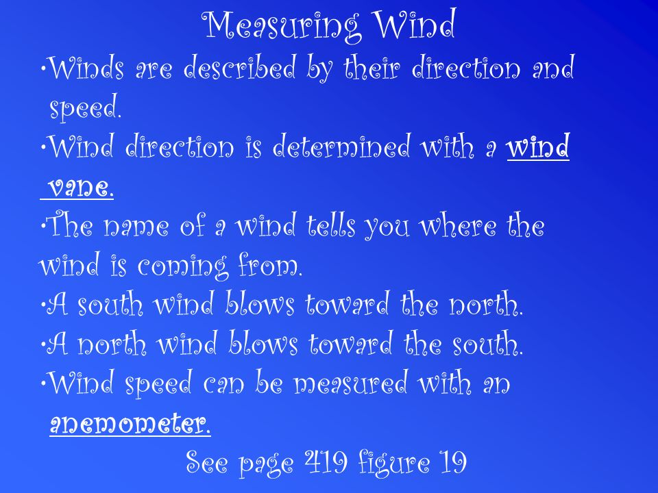 Measuring Wind Winds are described by their direction and speed.