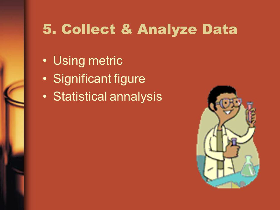 5. Collect & Analyze Data Using metric Significant figure