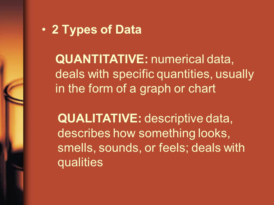 2 Types of Data QUANTITATIVE: numerical data, deals with specific quantities, usually in the form of a graph or chart.