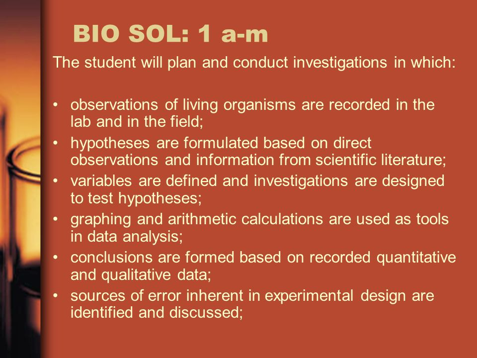 BIO SOL: 1 a-m The student will plan and conduct investigations in which: observations of living organisms are recorded in the lab and in the field;
