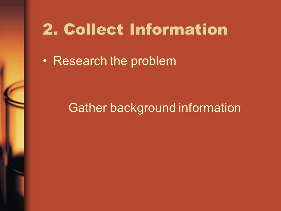 2. Collect Information Research the problem
