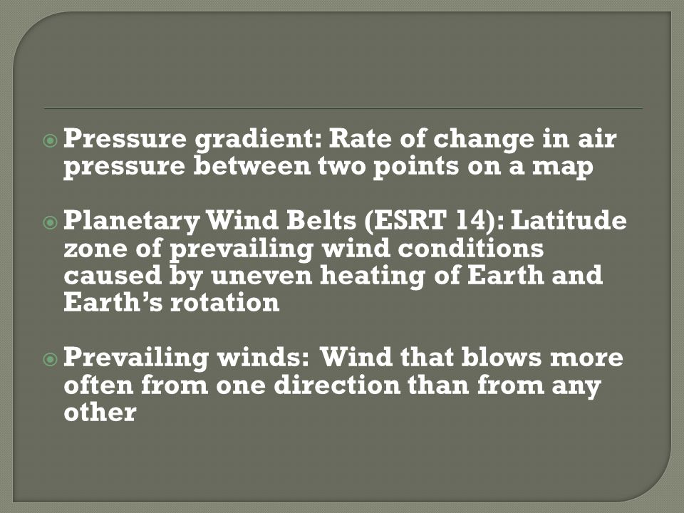 Pressure gradient: Rate of change in air pressure between two points on a map