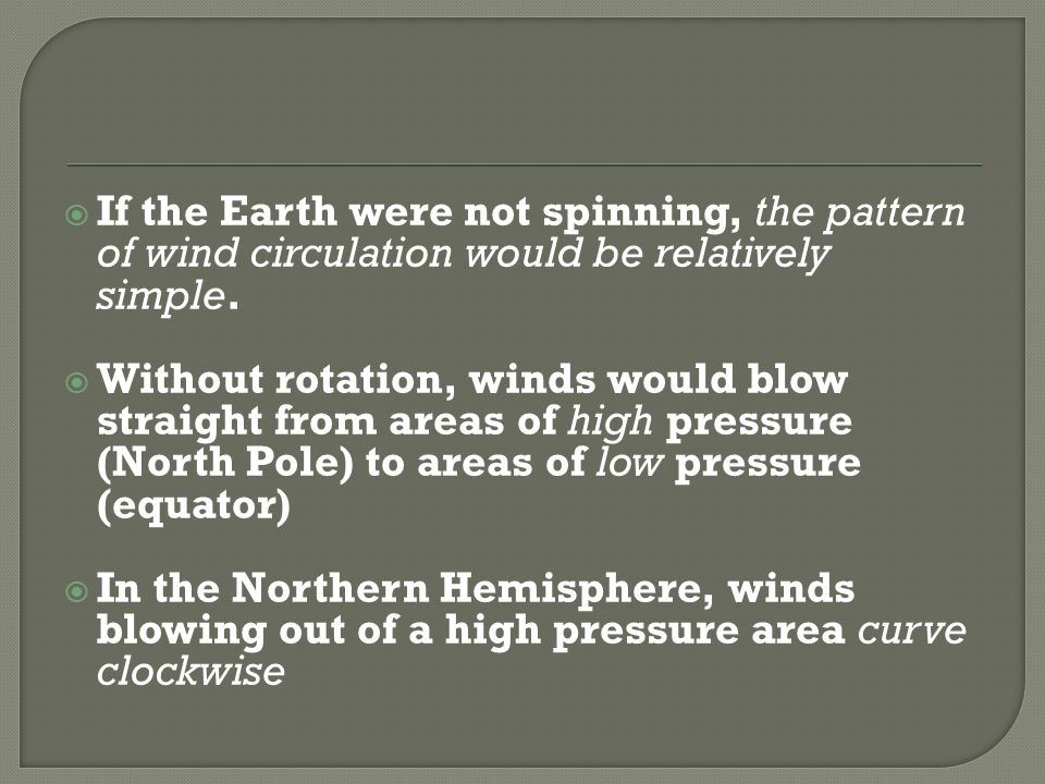 If the Earth were not spinning, the pattern of wind circulation would be relatively simple.