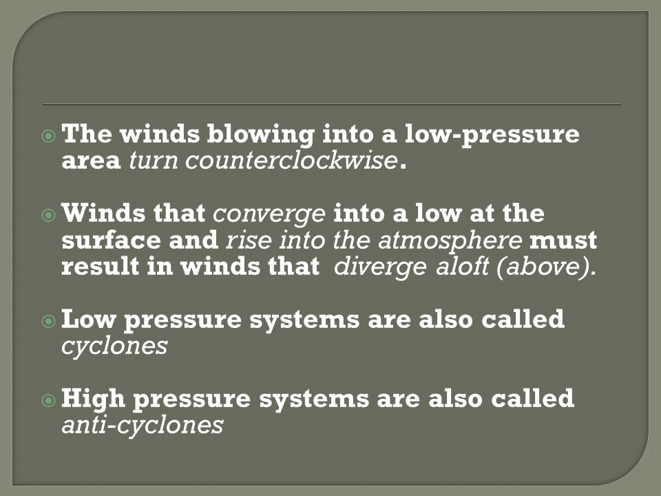The winds blowing into a low-pressure area turn counterclockwise.