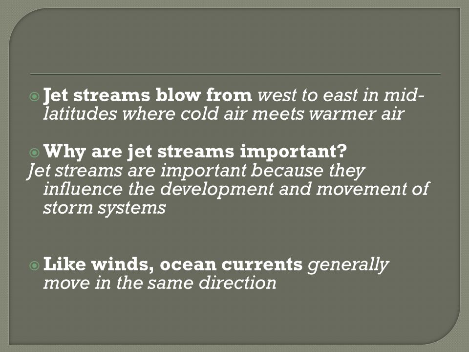 Jet streams blow from west to east in mid-latitudes where cold air meets warmer air