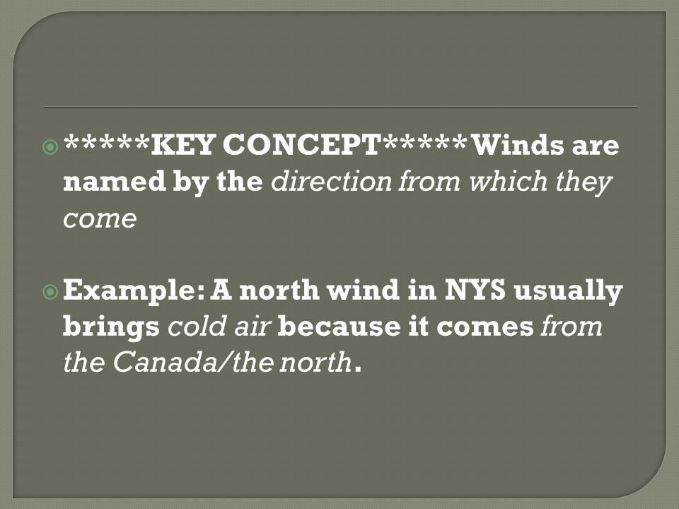 *****KEY CONCEPT***** Winds are named by the direction from which they come
