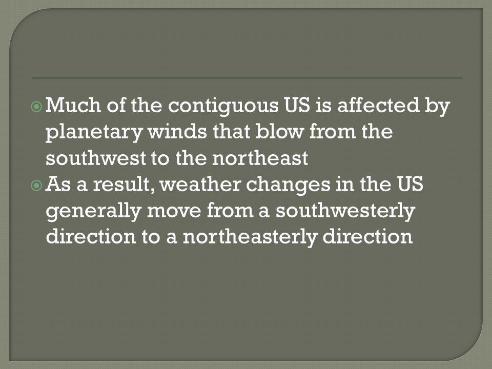 Much of the contiguous US is affected by planetary winds that blow from the southwest to the northeast