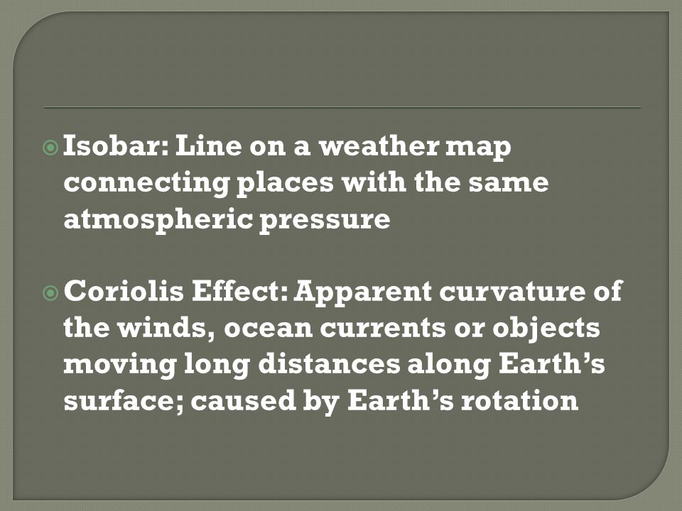 Isobar: Line on a weather map connecting places with the same atmospheric pressure