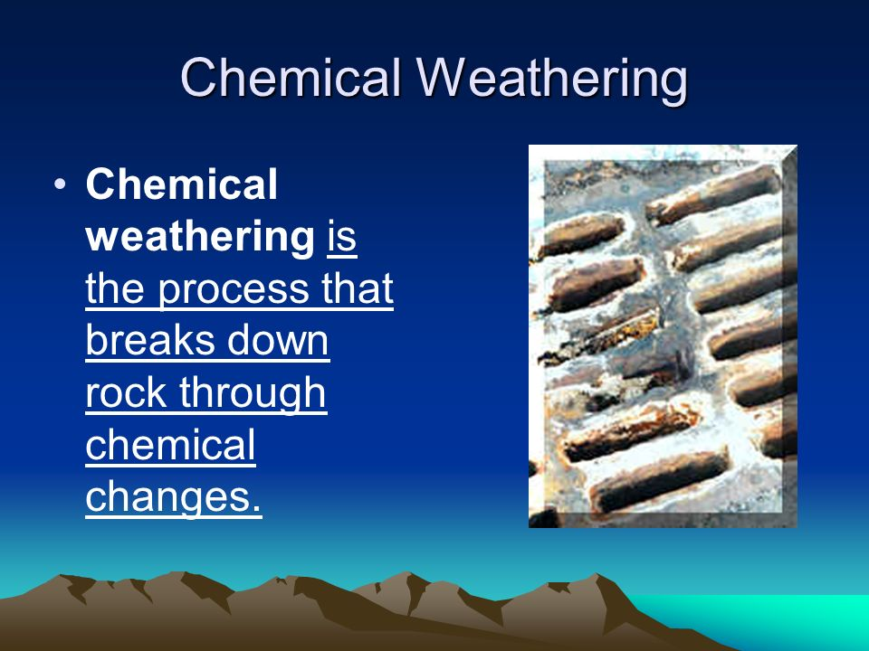 Chemical Weathering Chemical weathering is the process that breaks down rock through chemical changes.