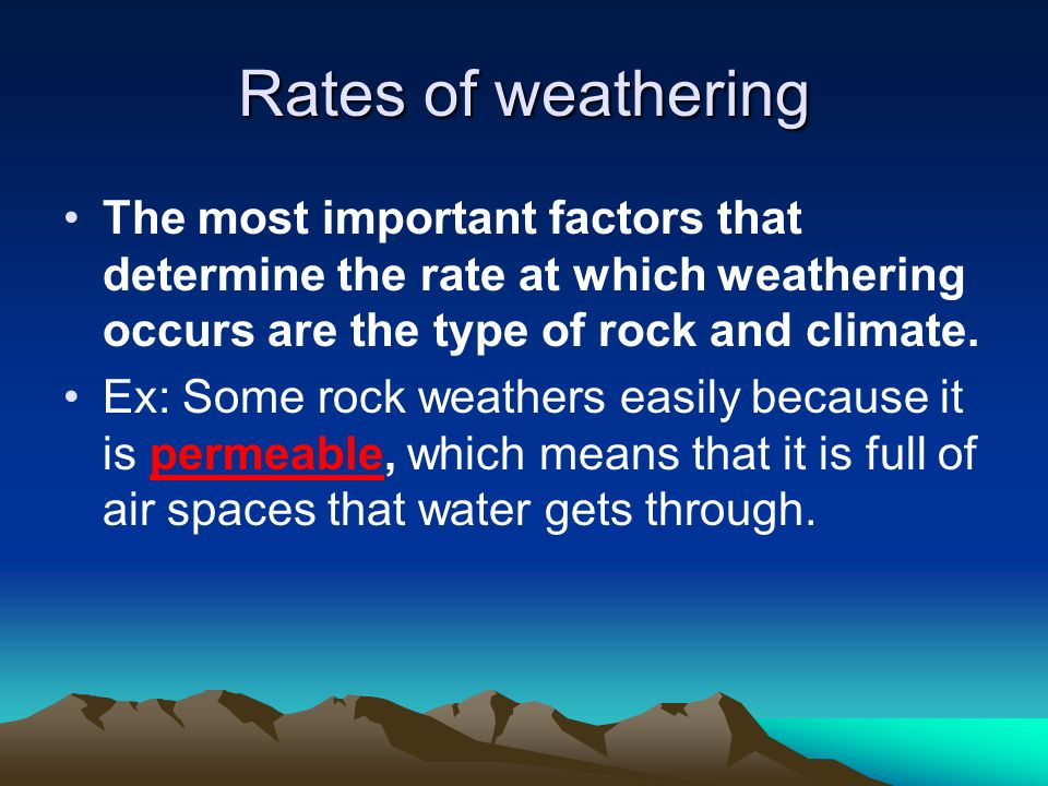 Rates of weathering The most important factors that determine the rate at which weathering occurs are the type of rock and climate.