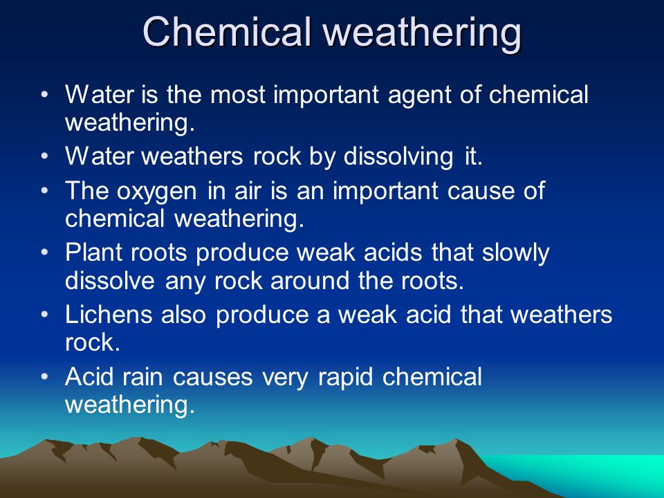 Chemical weathering Water is the most important agent of chemical weathering. Water weathers rock by dissolving it.
