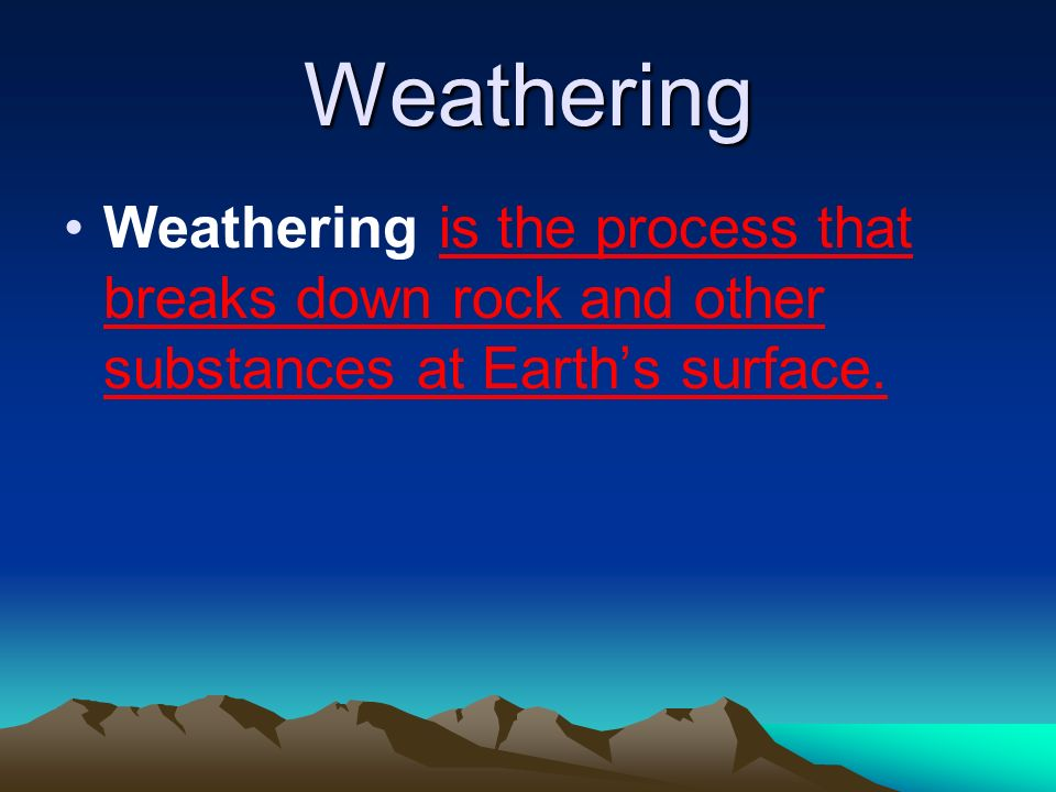 Weathering Weathering is the process that breaks down rock and other substances at Earth's surface.