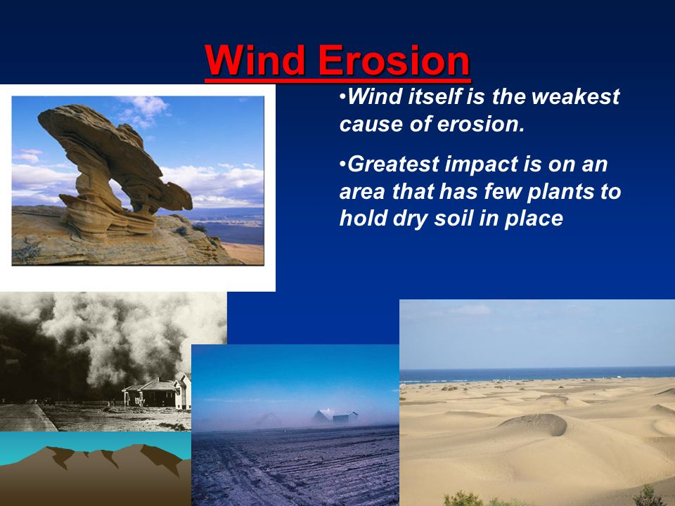 Wind Erosion Wind itself is the weakest cause of erosion.