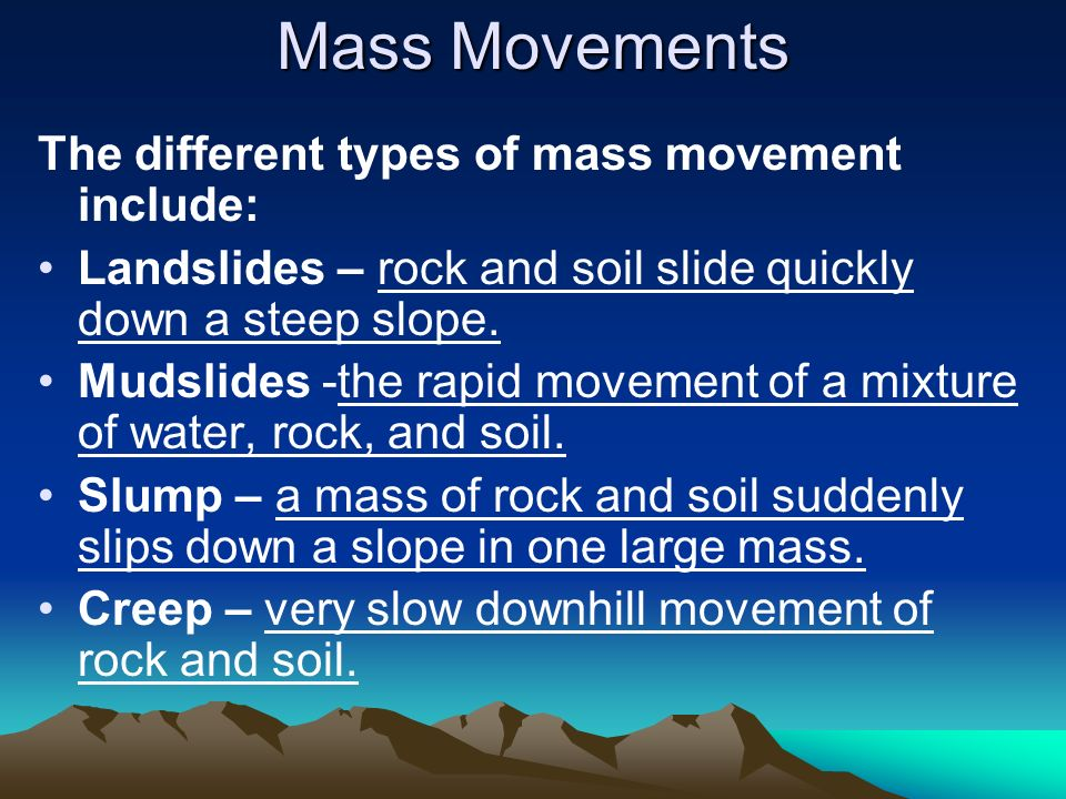 Mass Movements The different types of mass movement include: