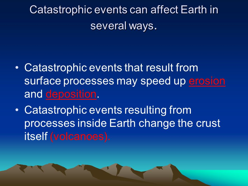 Catastrophic events can affect Earth in several ways.
