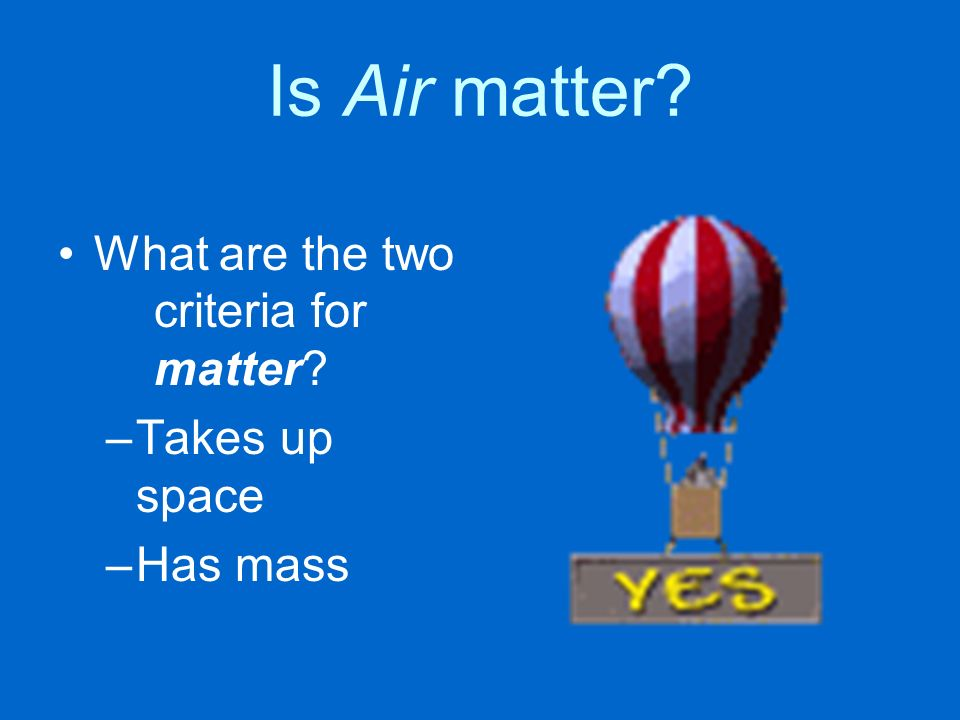Is Air matter What are the two criteria for matter Takes up space