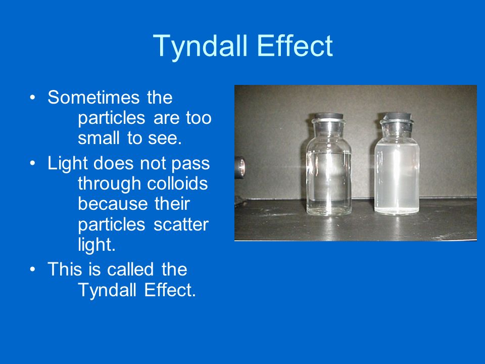 Tyndall Effect Sometimes the particles are too small to see.