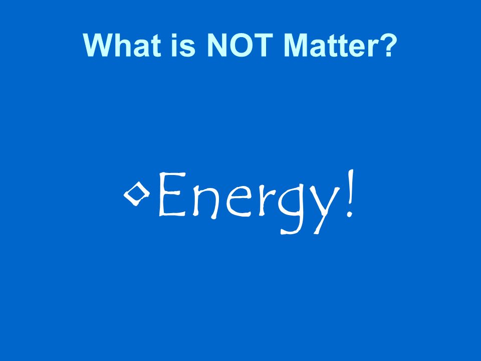What is NOT Matter Energy!