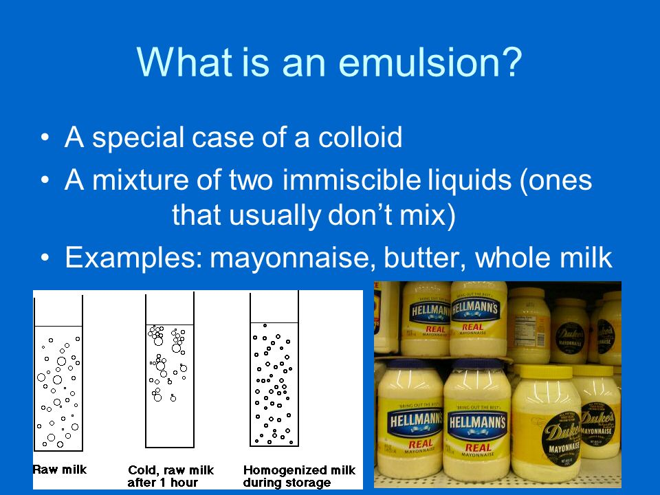 What is an emulsion A special case of a colloid