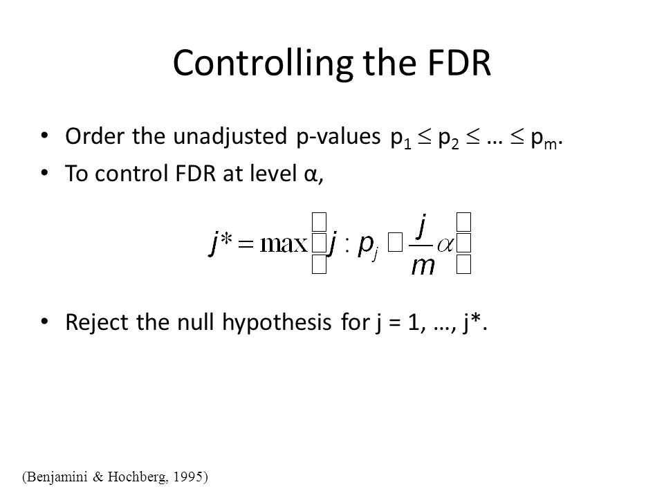 Controlling the FDR Order the unadjusted p-values p1  p2  …  pm.