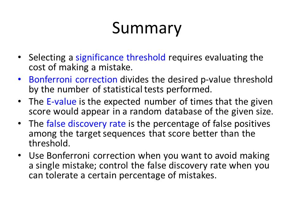 Summary Selecting a significance threshold requires evaluating the cost of making a mistake.