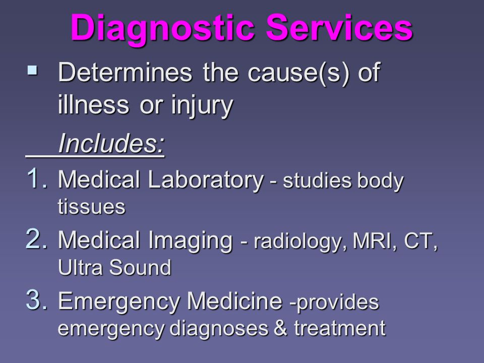 Diagnostic Services Determines the cause(s) of illness or injury