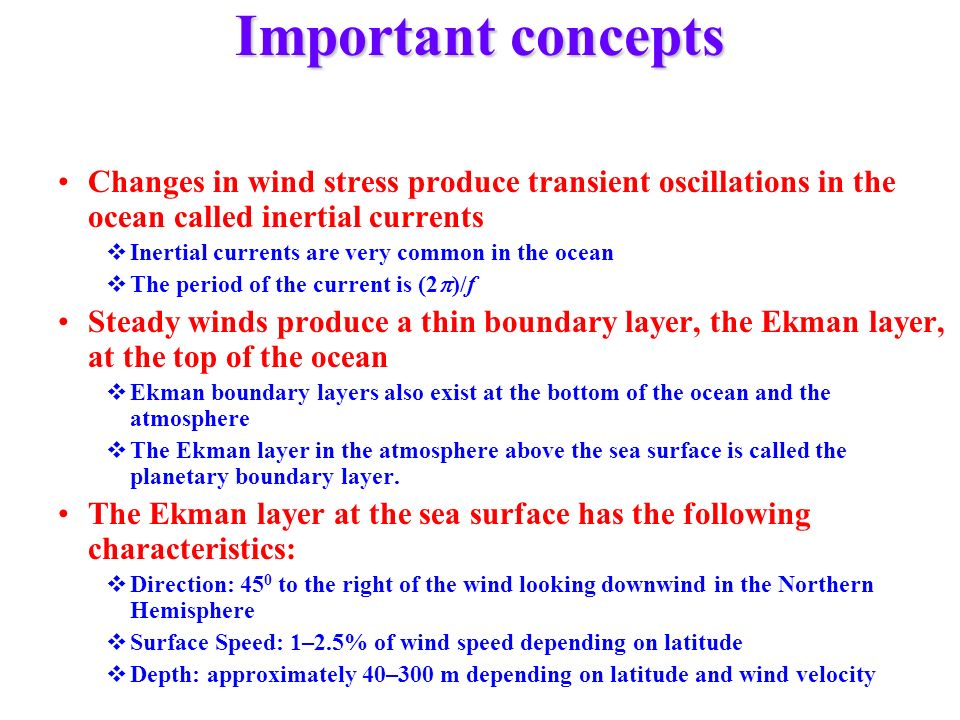 Important concepts Changes in wind stress produce transient oscillations in the ocean called inertial currents.