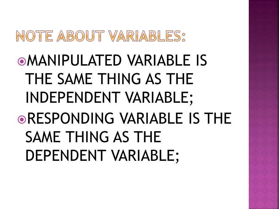 MANIPULATED VARIABLE IS THE SAME THING AS THE INDEPENDENT VARIABLE;