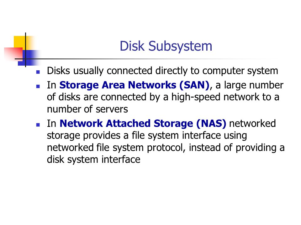 Disk Subsystem Disks usually connected directly to computer system